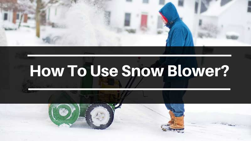 How to use snow blower